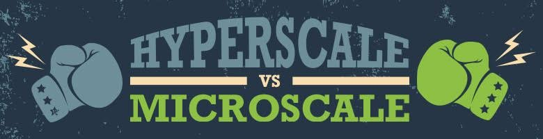 Hyperscale vs Microscale